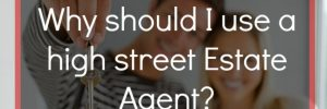 Why should I use a high street Estate Agent?